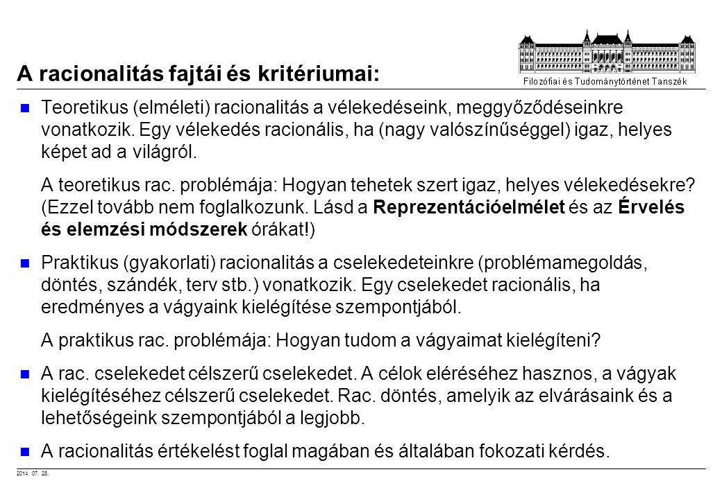 2014. 07. 28. A racionalitás fajtái és kritériumai: Teoretikus (elméleti) racionalitás a vélekedéseink, meggyőződéseinkre vonatkozik. Egy vélekedés ra
