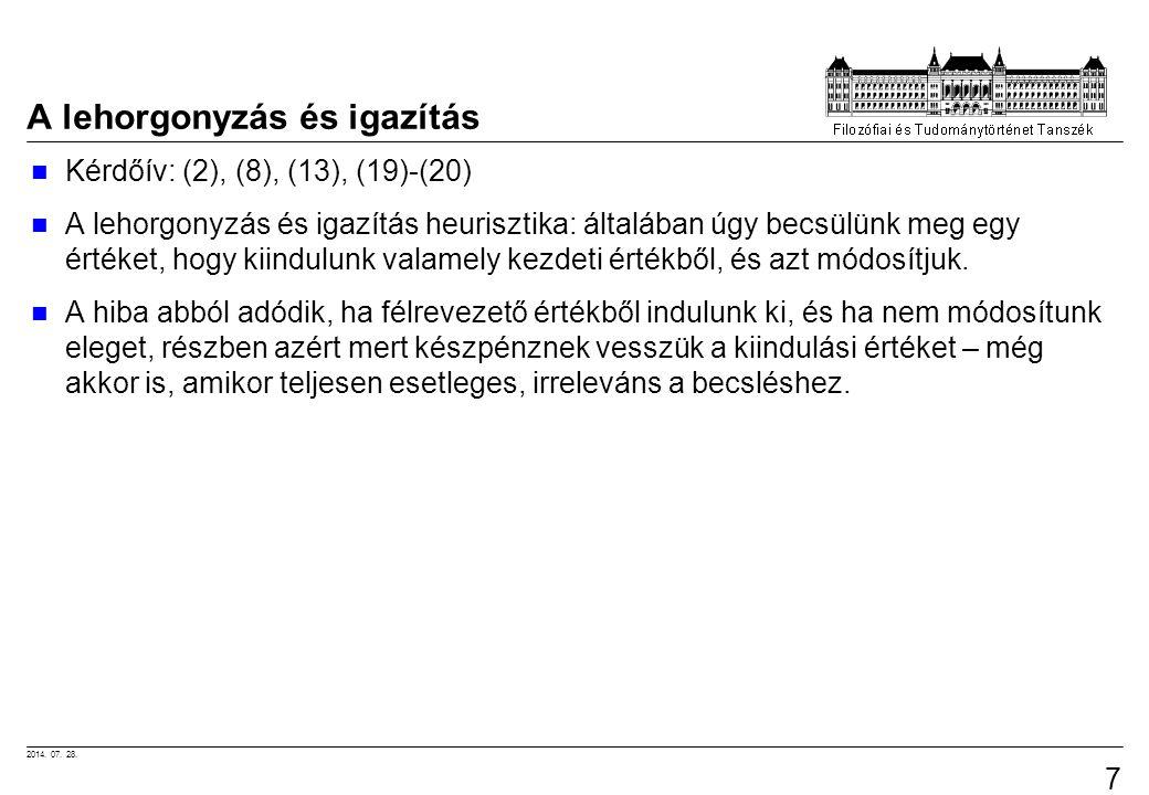 2014. 07. 28. 70 A lehorgonyzás és igazítás Kérdőív: (2), (8), (13), (19)-(20) A lehorgonyzás és igazítás heurisztika: általában úgy becsülünk meg egy