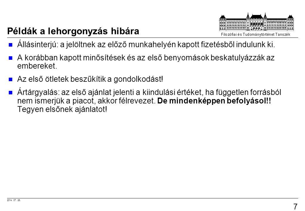 2014. 07. 28. 71 Példák a lehorgonyzás hibára Állásinterjú: a jelöltnek az előző munkahelyén kapott fizetésből indulunk ki. A korábban kapott minősíté