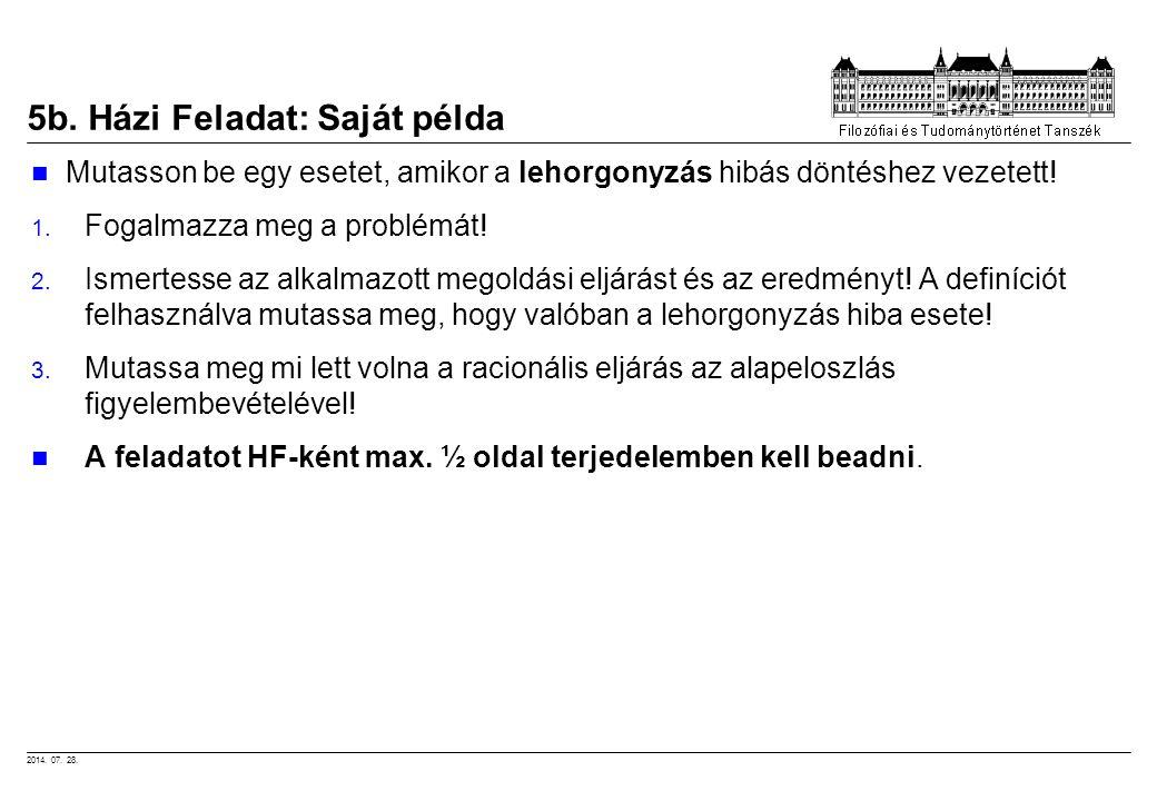 2014. 07. 28. 5b. Házi Feladat: Saját példa Mutasson be egy esetet, amikor a lehorgonyzás hibás döntéshez vezetett! 1. Fogalmazza meg a problémát! 2.