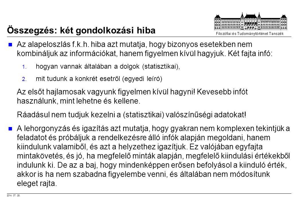 2014. 07. 28. Összegzés: két gondolkozási hiba Az alapeloszlás f.k.h. hiba azt mutatja, hogy bizonyos esetekben nem kombináljuk az információkat, hane
