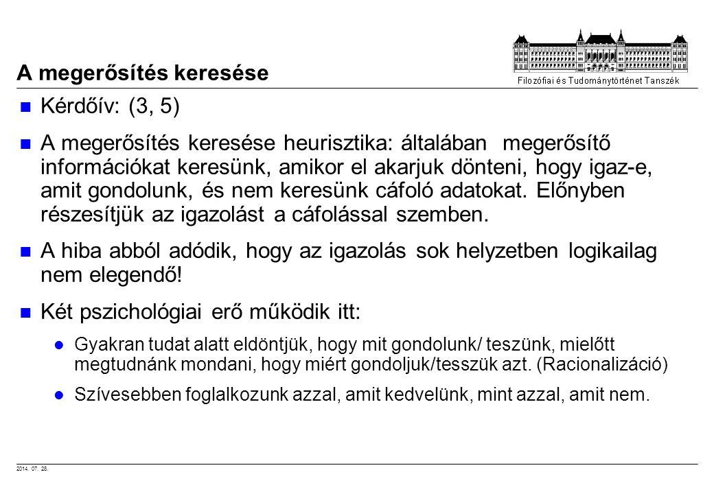 2014. 07. 28. A megerősítés keresése Kérdőív: (3, 5) A megerősítés keresése heurisztika: általában megerősítő információkat keresünk, amikor el akarju