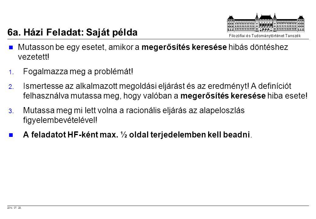 2014. 07. 28. 6a. Házi Feladat: Saját példa Mutasson be egy esetet, amikor a megerősítés keresése hibás döntéshez vezetett! 1. Fogalmazza meg a problé