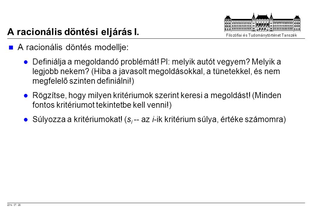 2014. 07. 28. A racionális döntési eljárás I. A racionális döntés modellje: Definiálja a megoldandó problémát! Pl: melyik autót vegyem? Melyik a legjo