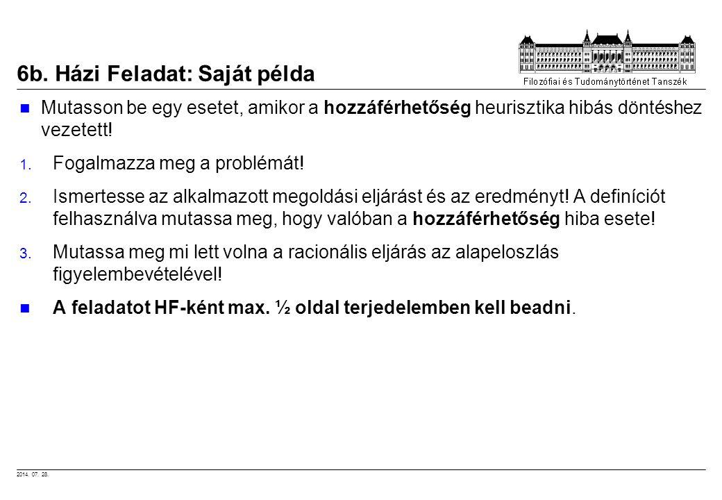 2014. 07. 28. 6b. Házi Feladat: Saját példa Mutasson be egy esetet, amikor a hozzáférhetőség heurisztika hibás döntéshez vezetett! 1. Fogalmazza meg a