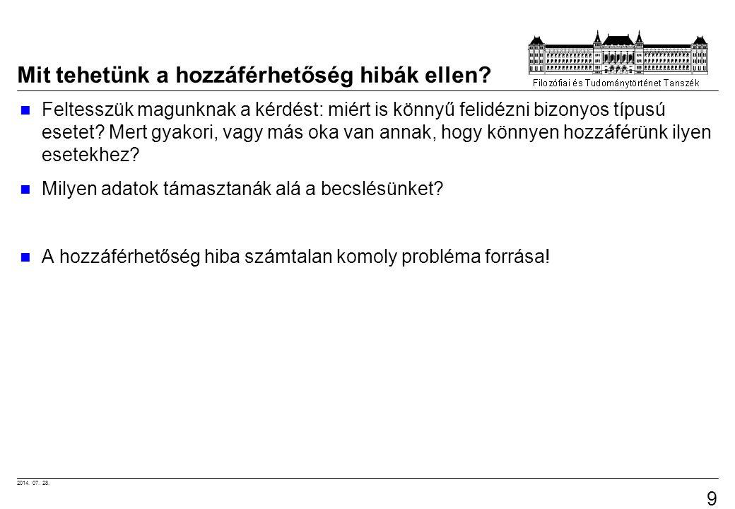 2014. 07. 28. 92 Mit tehetünk a hozzáférhetőség hibák ellen? Feltesszük magunknak a kérdést: miért is könnyű felidézni bizonyos típusú esetet? Mert gy