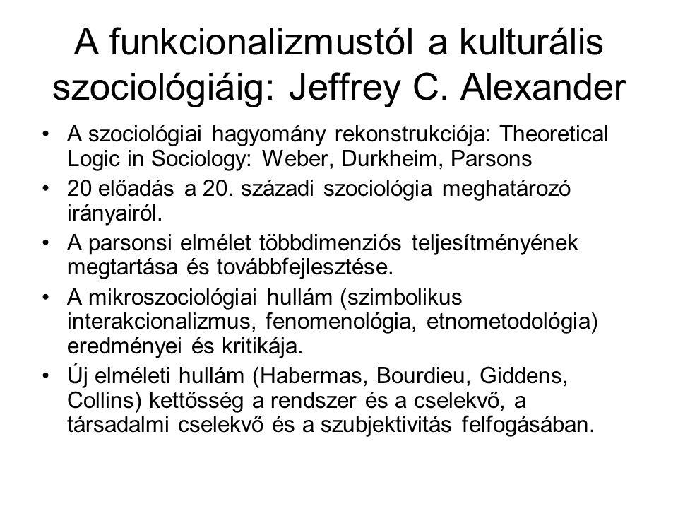 A funkcionalizmustól a kulturális szociológiáig: Jeffrey C. Alexander A szociológiai hagyomány rekonstrukciója: Theoretical Logic in Sociology: Weber,