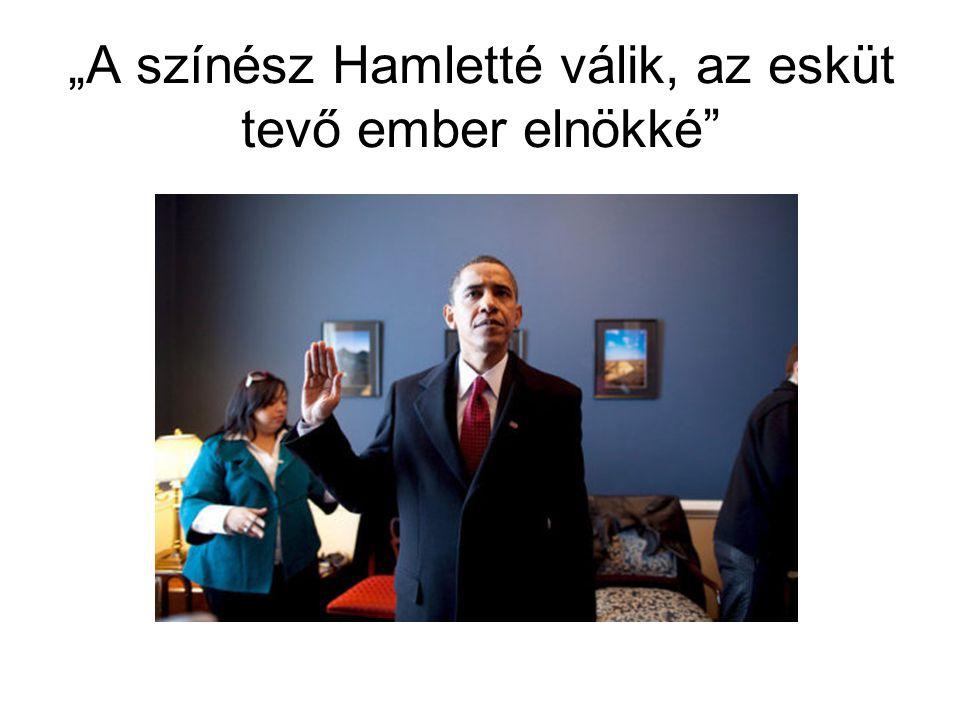 """""""A színész Hamletté válik, az esküt tevő ember elnökké"""""""