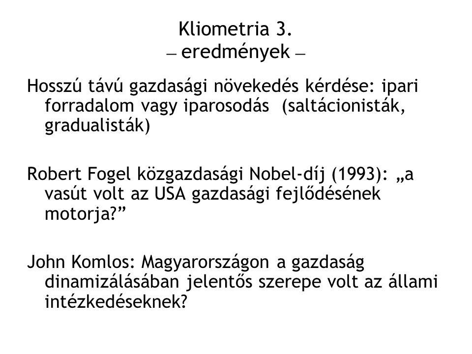 Kliometria 3. – eredmények – Hosszú távú gazdasági növekedés kérdése: ipari forradalom vagy iparosodás (saltácionisták, gradualisták) Robert Fogel köz