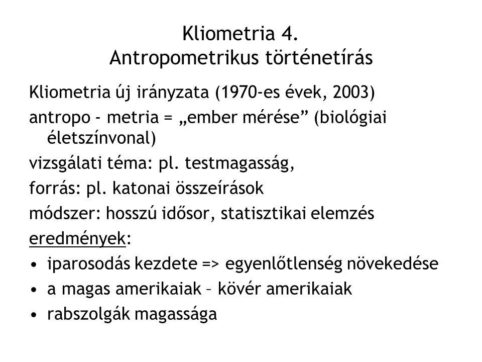 """Kliometria 4. Antropometrikus történetírás Kliometria új irányzata (1970-es évek, 2003) antropo - metria = """"ember mérése"""" (biológiai életszínvonal) vi"""