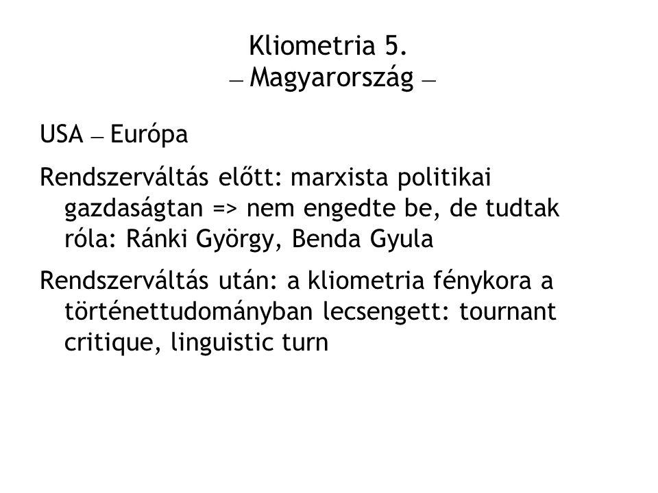 Kliometria 5. – Magyarország – USA – Európa Rendszerváltás előtt: marxista politikai gazdaságtan => nem engedte be, de tudtak róla: Ránki György, Bend