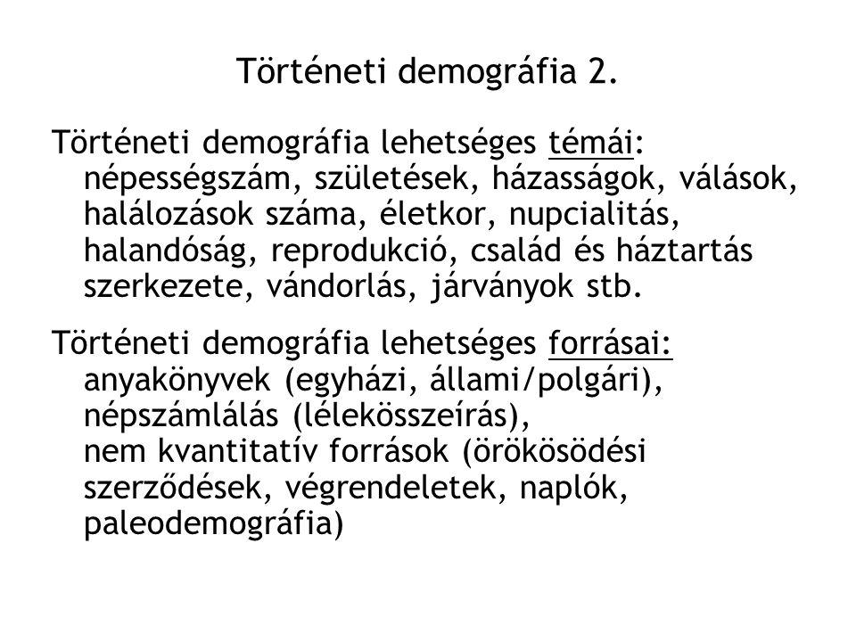 Történeti demográfia 2. Történeti demográfia lehetséges témái: népességszám, születések, házasságok, válások, halálozások száma, életkor, nupcialitás,