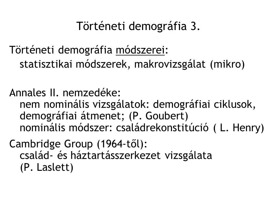 Történeti demográfia 3. Történeti demográfia módszerei: statisztikai módszerek, makrovizsgálat (mikro) Annales II. nemzedéke: nem nominális vizsgálato