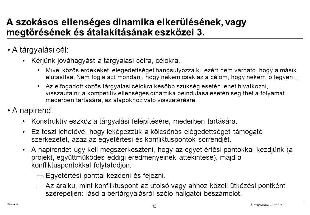 2008.02.05. Tárgyalástechnika 12 A szokásos ellenséges dinamika elkerülésének, vagy megtörésének és átalakításának eszközei 3. A tárgyalási cél: Kérjü