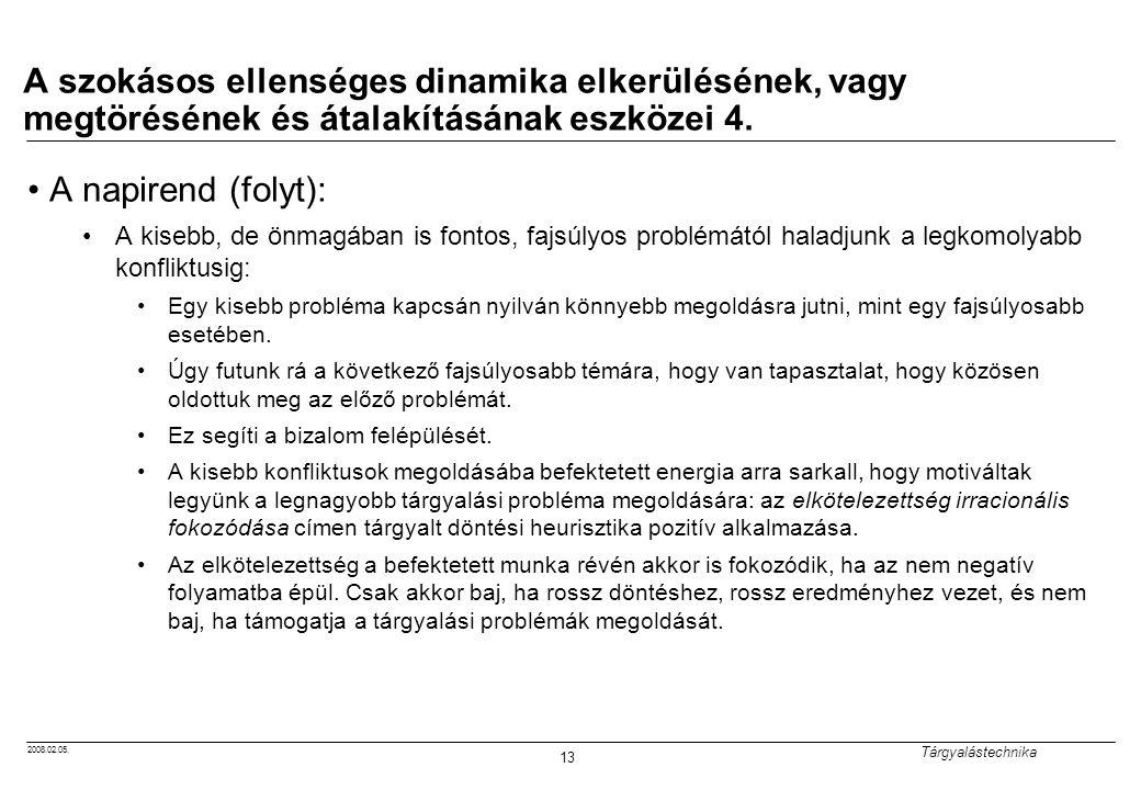2008.02.05. Tárgyalástechnika 13 A szokásos ellenséges dinamika elkerülésének, vagy megtörésének és átalakításának eszközei 4. A napirend (folyt): A k