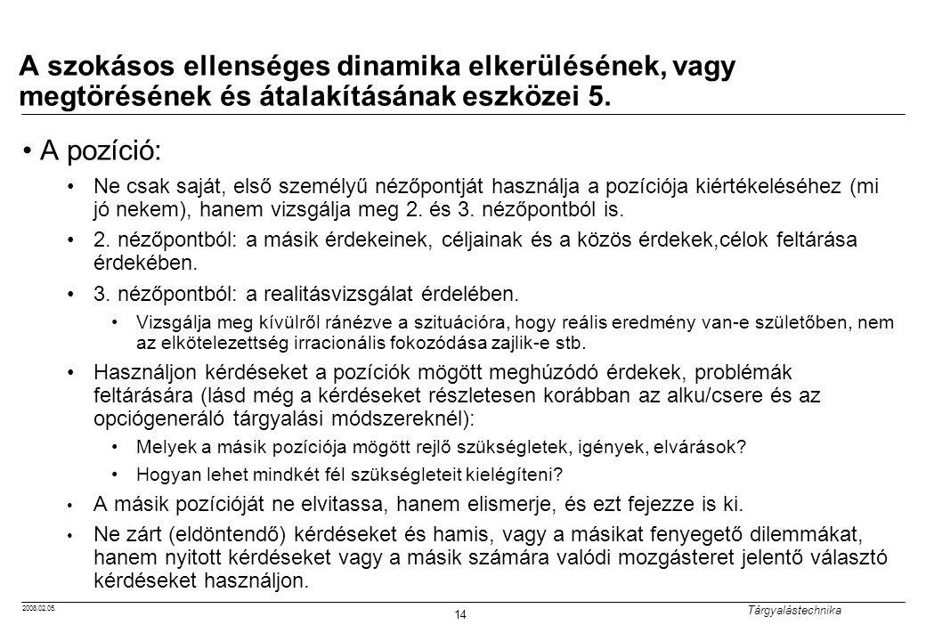 2008.02.05. Tárgyalástechnika 14 A szokásos ellenséges dinamika elkerülésének, vagy megtörésének és átalakításának eszközei 5. A pozíció: Ne csak sajá