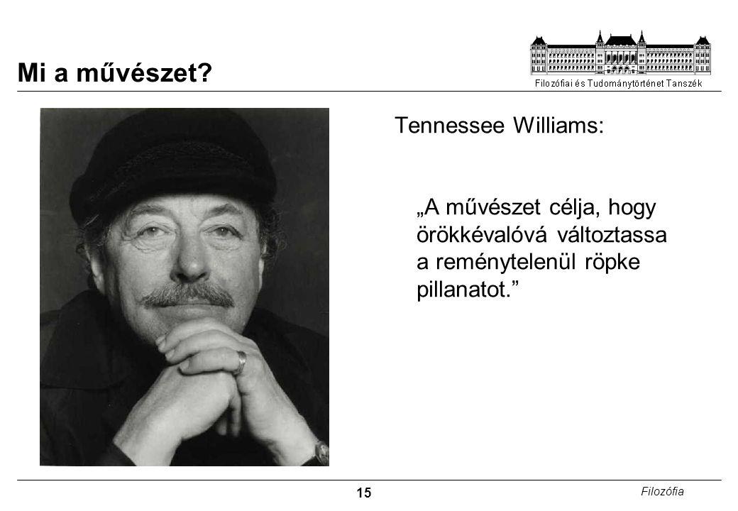 """15 Filozófia Mi a művészet? Tennessee Williams: """"A művészet célja, hogy örökkévalóvá változtassa a reménytelenül röpke pillanatot."""""""