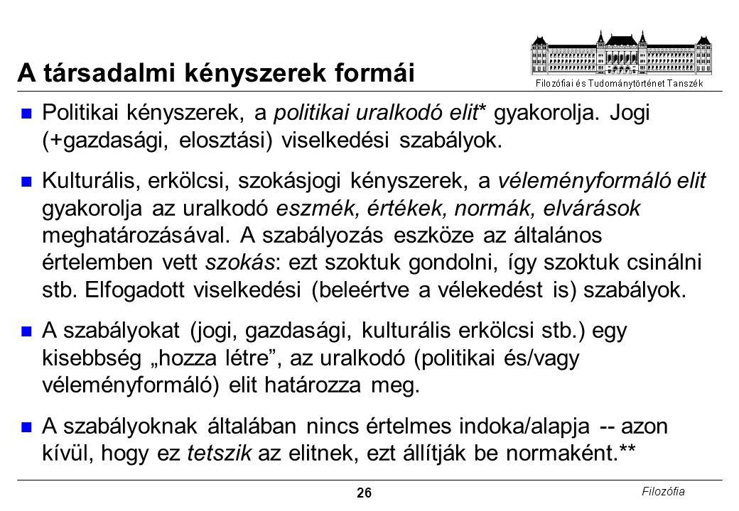 26 Filozófia A társadalmi kényszerek formái Politikai kényszerek, a politikai uralkodó elit* gyakorolja.