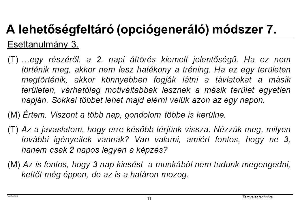 2008.02.05. Tárgyalástechnika 11 A lehetőségfeltáró (opciógeneráló) módszer 7. Esettanulmány 3. (T)…egy részéről, a 2. napi áttörés kiemelt jelentőség