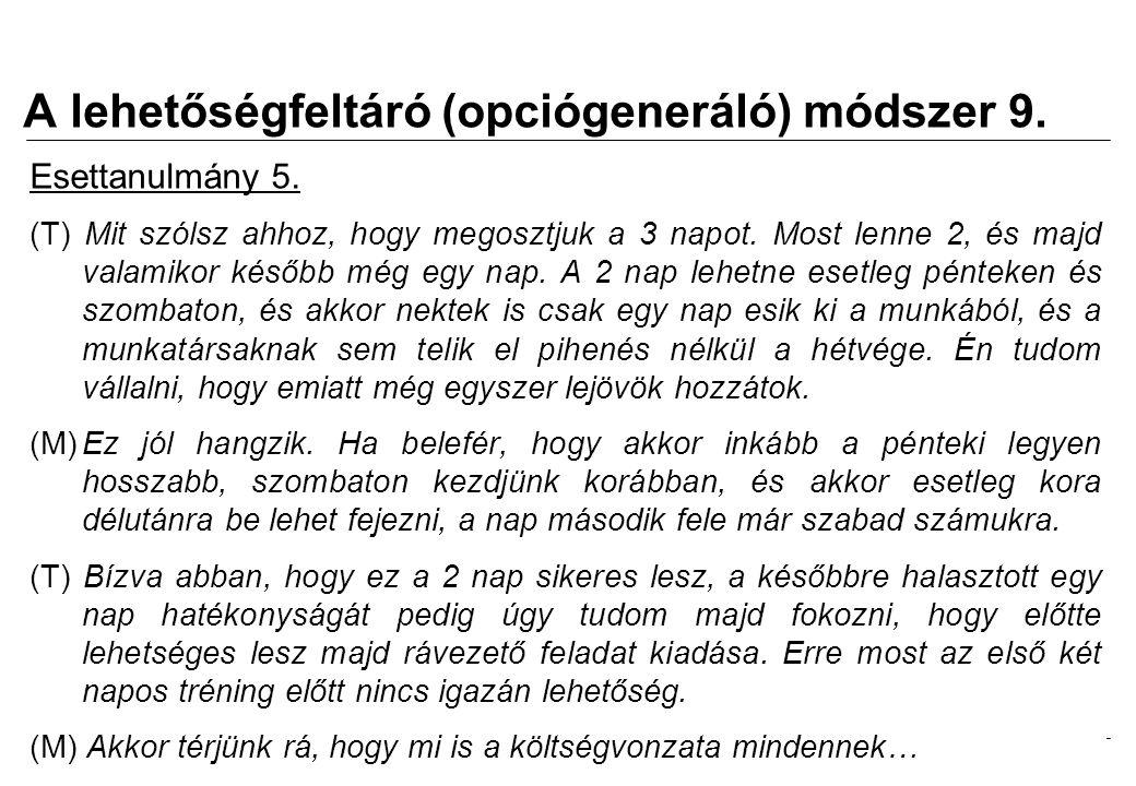 2008.02.05. Tárgyalástechnika 13 A lehetőségfeltáró (opciógeneráló) módszer 9. Esettanulmány 5. (T) Mit szólsz ahhoz, hogy megosztjuk a 3 napot. Most