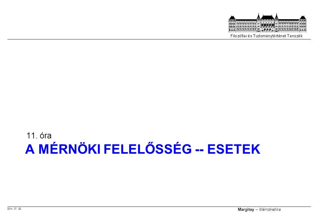 2014. 07. 28. Margitay – Mérnöketika A MÉRNÖKI FELELŐSSÉG -- ESETEK 11. óra