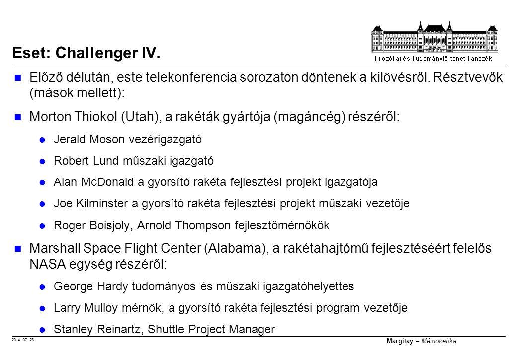 2014. 07. 28. Margitay – Mérnöketika Előző délután, este telekonferencia sorozaton döntenek a kilövésről. Résztvevők (mások mellett): Morton Thiokol (