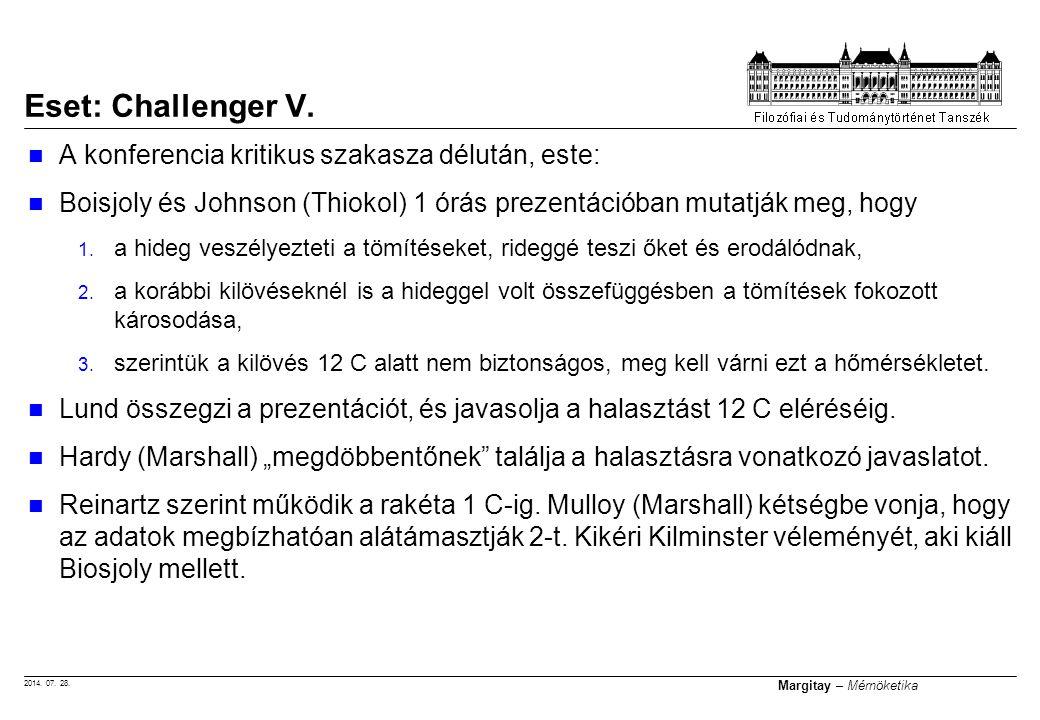 2014. 07. 28. Margitay – Mérnöketika A konferencia kritikus szakasza délután, este: Boisjoly és Johnson (Thiokol) 1 órás prezentációban mutatják meg,
