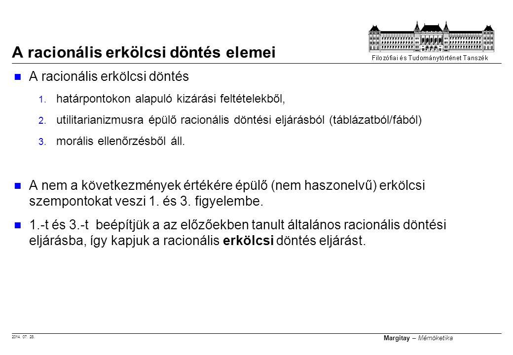 2014. 07. 28. Margitay – Mérnöketika A racionális erkölcsi döntés 1. határpontokon alapuló kizárási feltételekből, 2. utilitarianizmusra épülő racioná