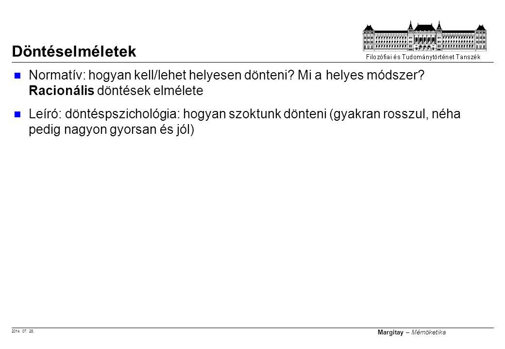 2014. 07. 28. Margitay – Mérnöketika Normatív: hogyan kell/lehet helyesen dönteni? Mi a helyes módszer? Racionális döntések elmélete Leíró: döntéspszi