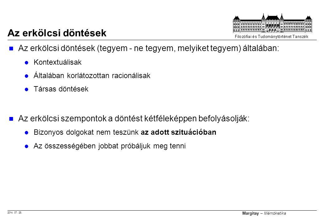 2014. 07. 28. Margitay – Mérnöketika Az erkölcsi döntések (tegyem - ne tegyem, melyiket tegyem) általában: Kontextuálisak Általában korlátozottan raci