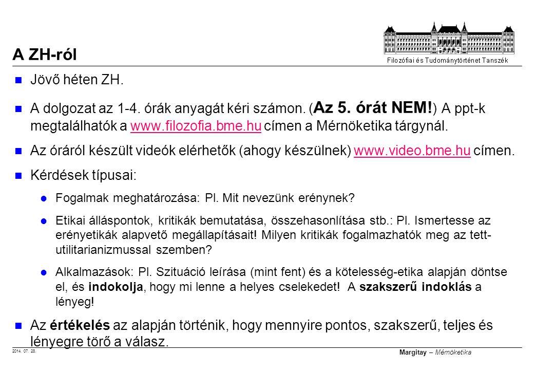 2014. 07. 28. Margitay – Mérnöketika Jövő héten ZH. A dolgozat az 1-4. órák anyagát kéri számon. ( Az 5. órát NEM! ) A ppt-k megtalálhatók a www.filoz