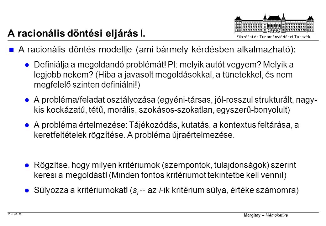 2014. 07. 28. Margitay – Mérnöketika A racionális döntési eljárás I. A racionális döntés modellje (ami bármely kérdésben alkalmazható): Definiálja a m