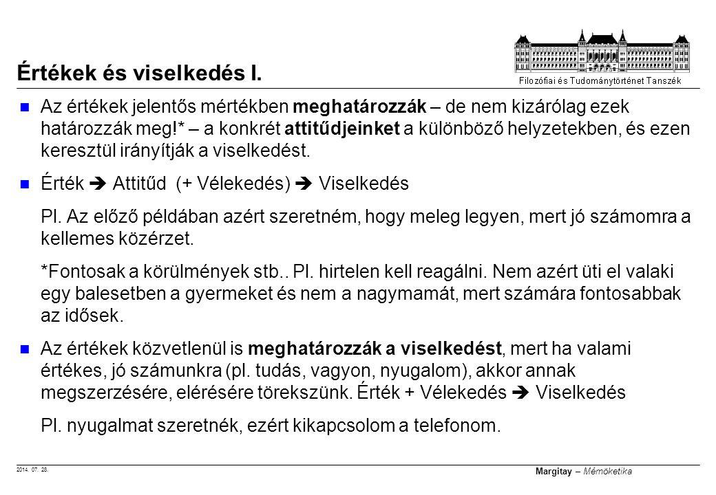 2014. 07. 28. Margitay – Mérnöketika Értékek és viselkedés I. Az értékek jelentős mértékben meghatározzák – de nem kizárólag ezek határozzák meg!* – a