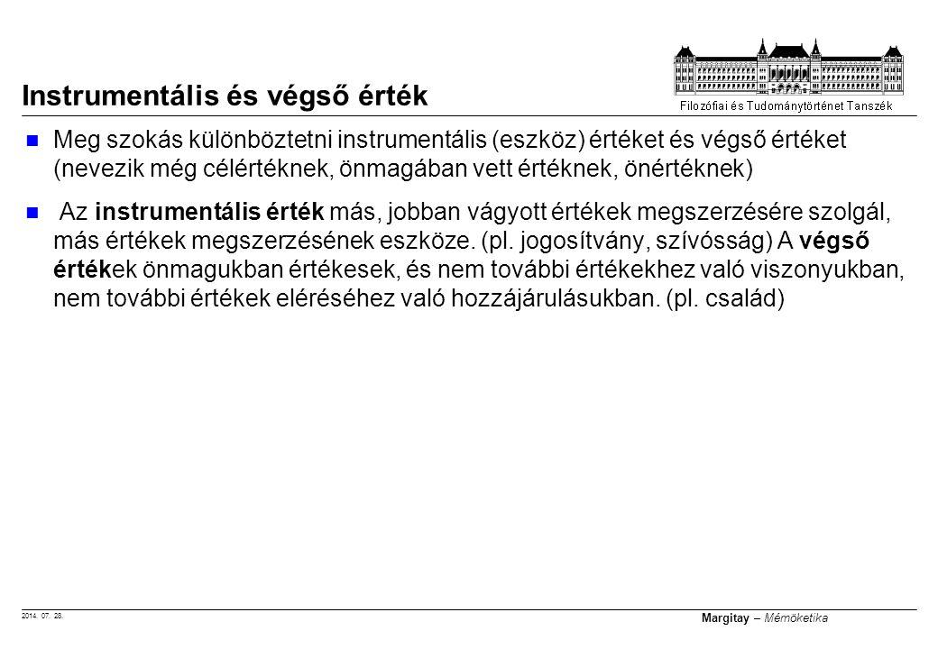 2014. 07. 28. Margitay – Mérnöketika Instrumentális és végső érték Meg szokás különböztetni instrumentális (eszköz) értéket és végső értéket (nevezik