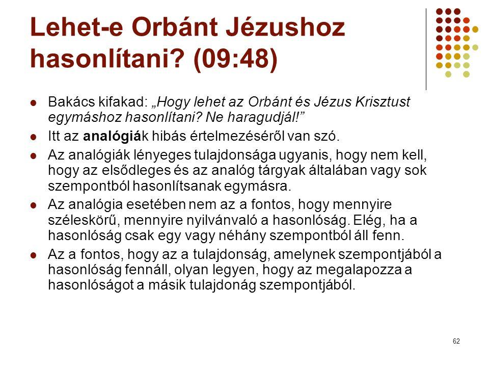 """62 Lehet-e Orbánt Jézushoz hasonlítani? (09:48) Bakács kifakad: """"Hogy lehet az Orbánt és Jézus Krisztust egymáshoz hasonlítani? Ne haragudjál!"""" Itt az"""