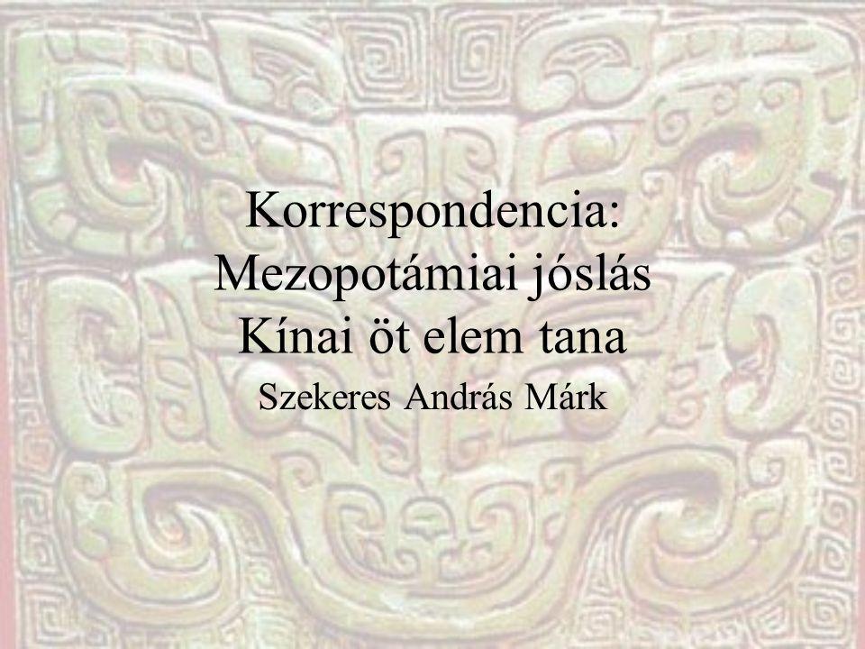 Korrespondencia: Mezopotámiai jóslás Kínai öt elem tana Szekeres András Márk