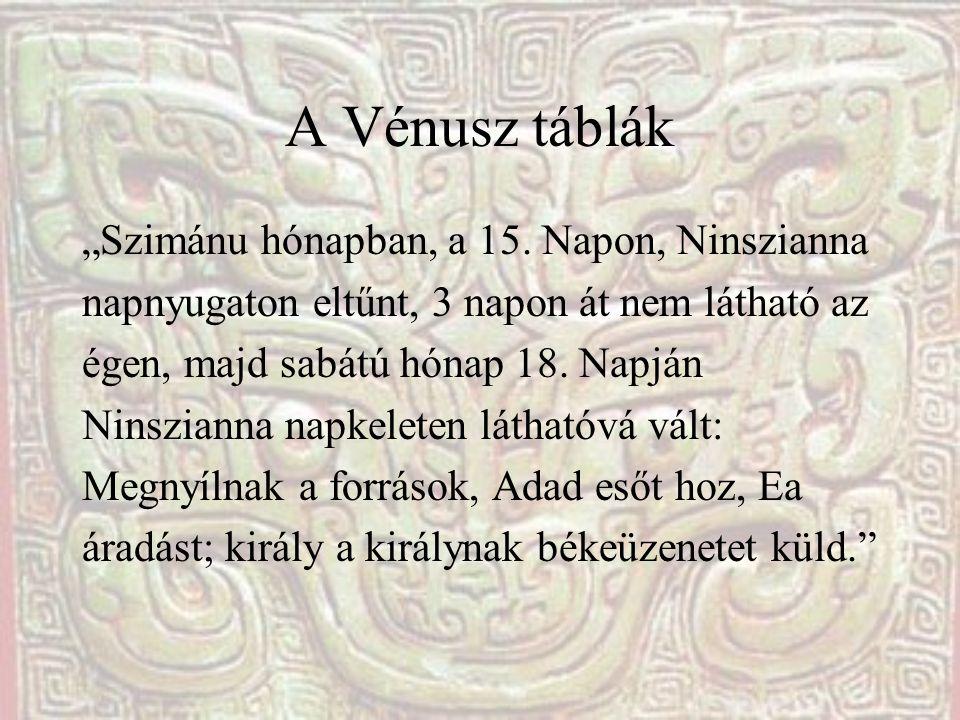 """A Vénusz táblák """"Szimánu hónapban, a 15. Napon, Ninszianna napnyugaton eltűnt, 3 napon át nem látható az égen, majd sabátú hónap 18. Napján Ninszianna"""