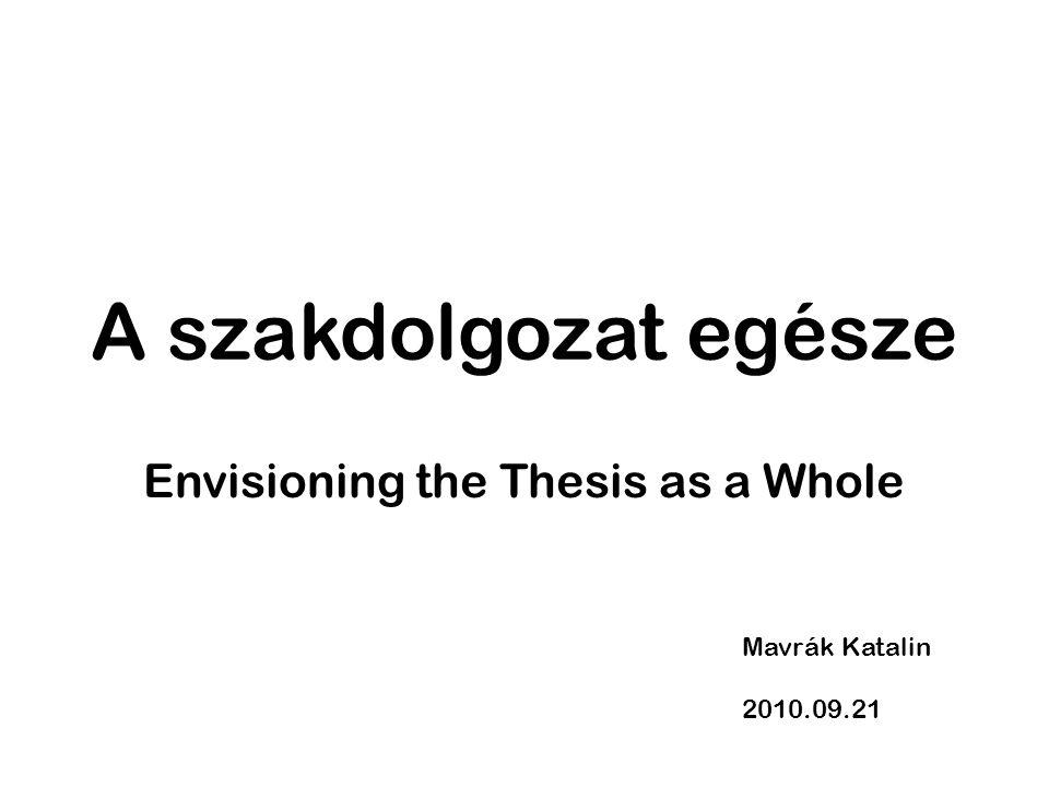 A szakdolgozat egésze Envisioning the Thesis as a Whole Mavrák Katalin 2010.09.21