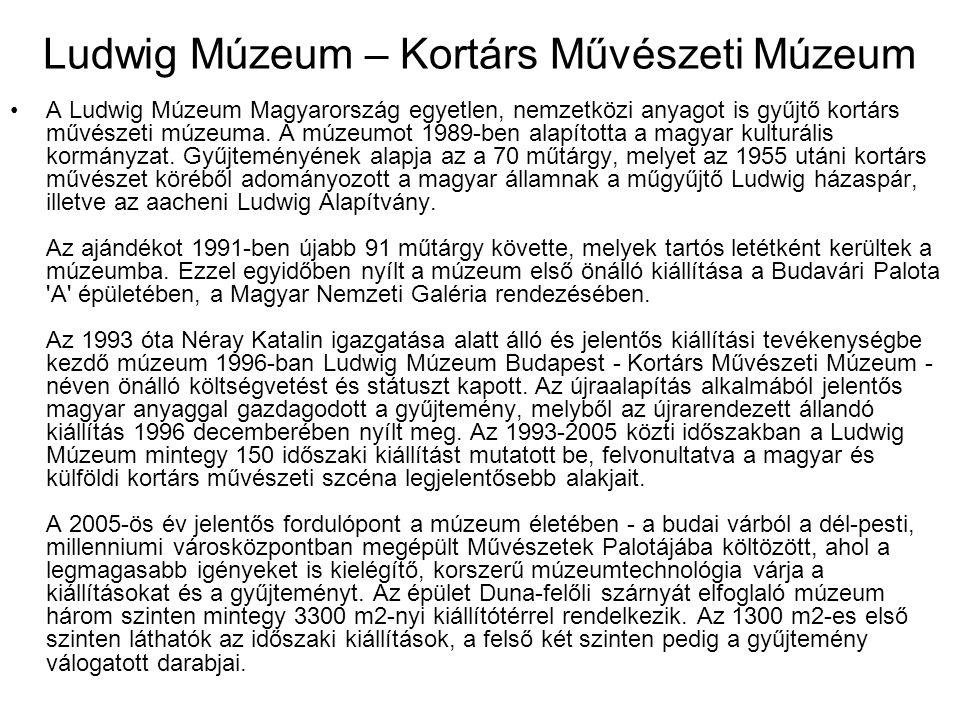 Ludwig Múzeum – Kortárs Művészeti Múzeum A Ludwig Múzeum Magyarország egyetlen, nemzetközi anyagot is gyűjtő kortárs művészeti múzeuma. A múzeumot 198