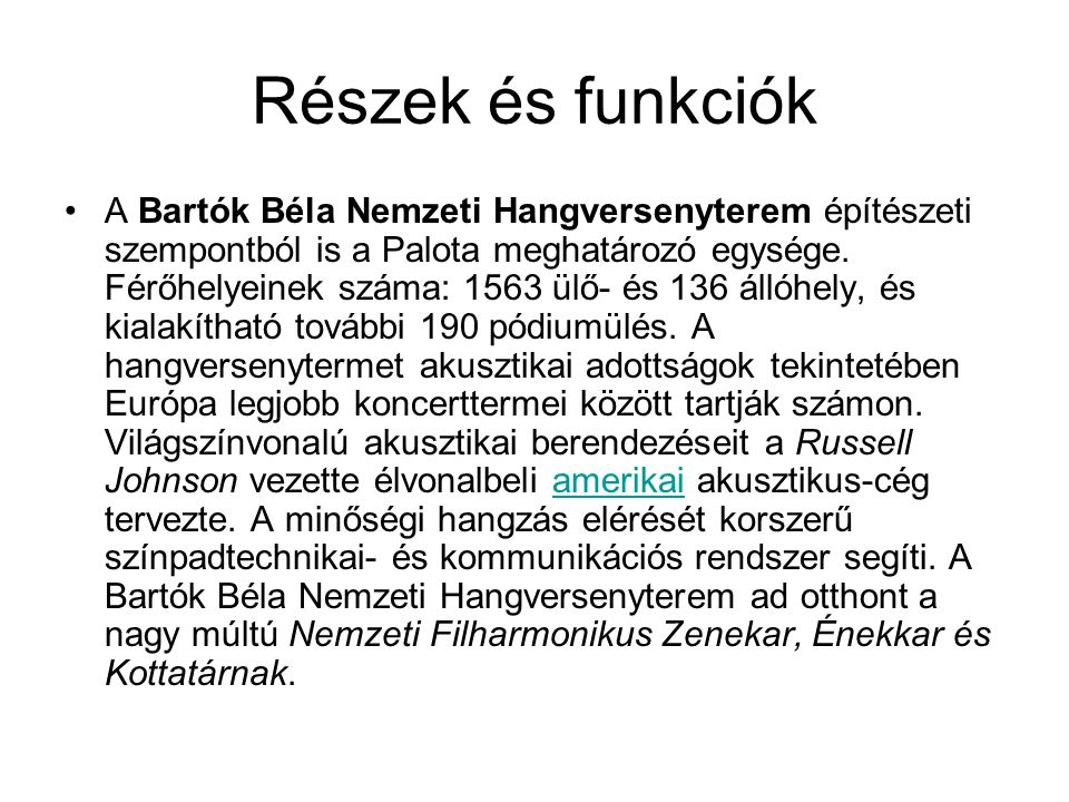 Részek és funkciók A Bartók Béla Nemzeti Hangversenyterem építészeti szempontból is a Palota meghatározó egysége. Férőhelyeinek száma: 1563 ülő- és 13