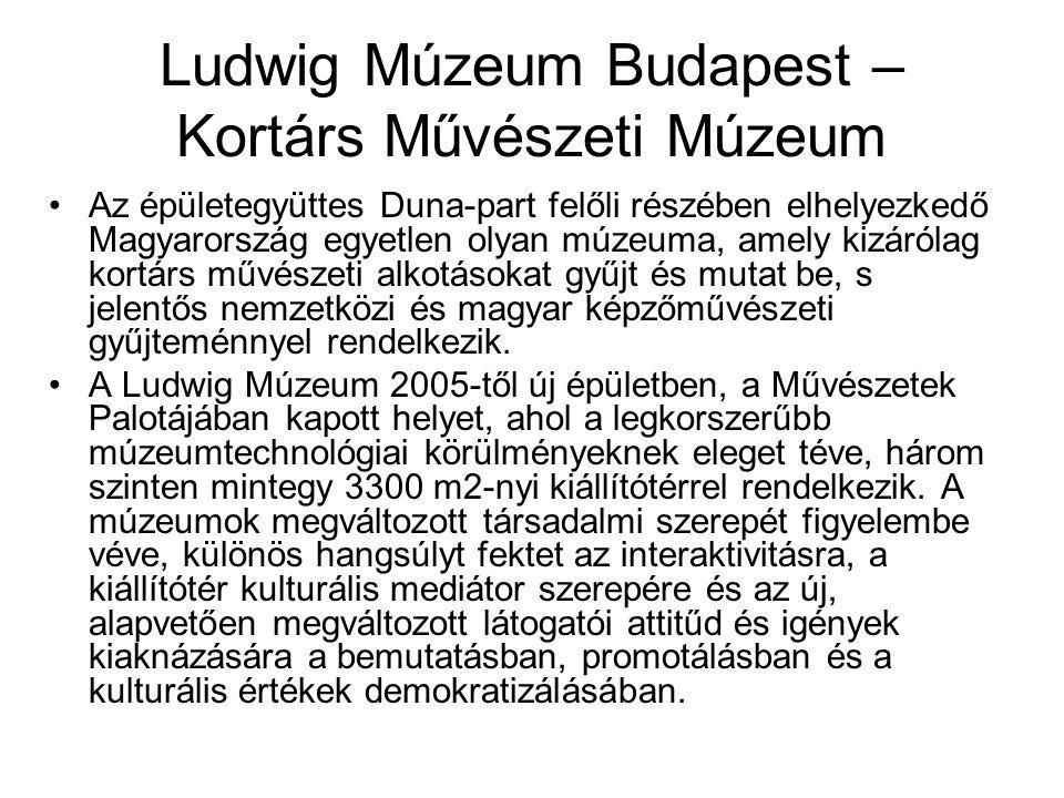 Ludwig Múzeum Budapest – Kortárs Művészeti Múzeum Az épületegyüttes Duna-part felőli részében elhelyezkedő Magyarország egyetlen olyan múzeuma, amely kizárólag kortárs művészeti alkotásokat gyűjt és mutat be, s jelentős nemzetközi és magyar képzőművészeti gyűjteménnyel rendelkezik.