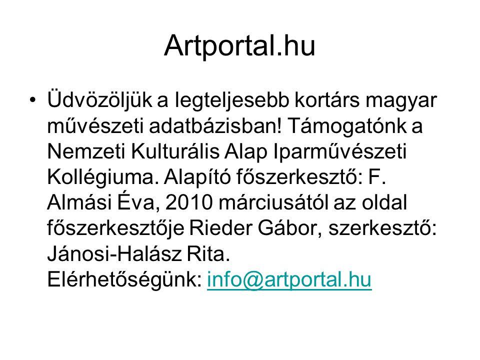 Artportal.hu Üdvözöljük a legteljesebb kortárs magyar művészeti adatbázisban! Támogatónk a Nemzeti Kulturális Alap Iparművészeti Kollégiuma. Alapító f