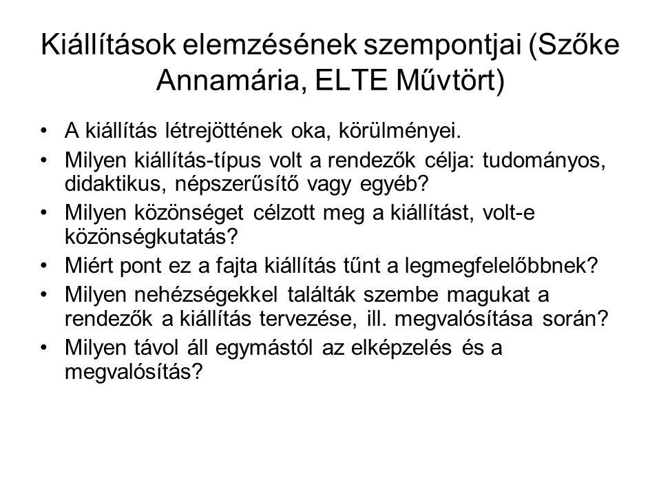 Kiállítások elemzésének szempontjai (Szőke Annamária, ELTE Művtört) A kiállítás létrejöttének oka, körülményei.