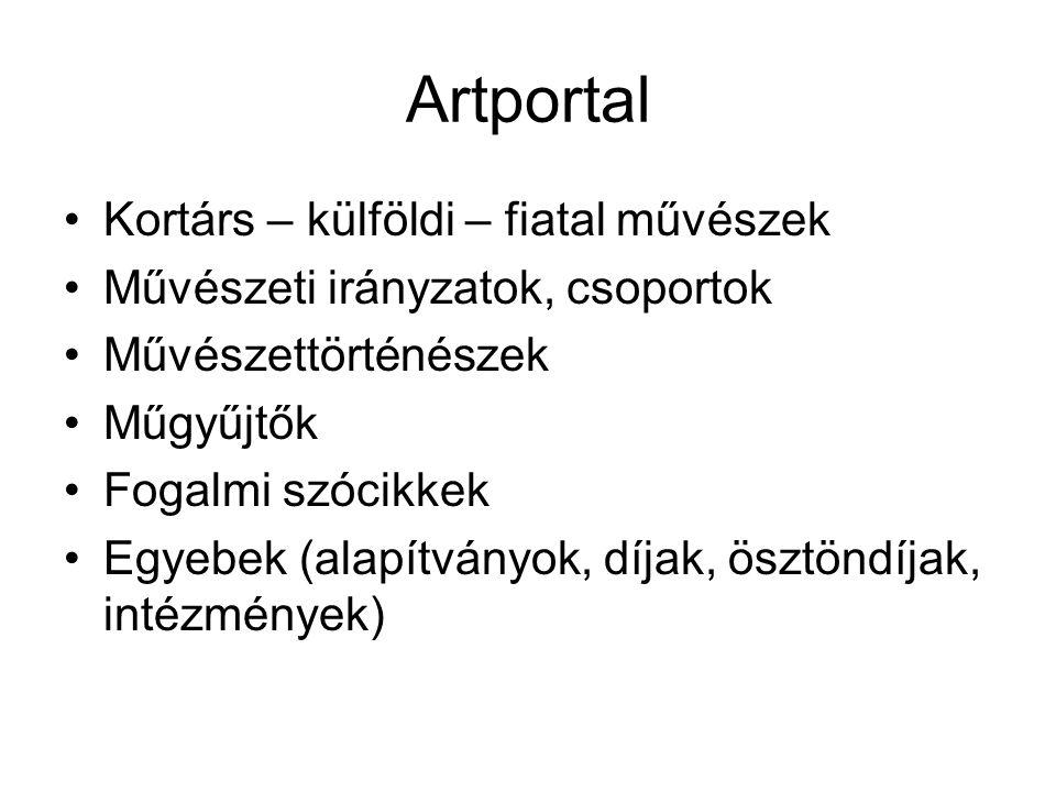 Artportal Kortárs – külföldi – fiatal művészek Művészeti irányzatok, csoportok Művészettörténészek Műgyűjtők Fogalmi szócikkek Egyebek (alapítványok, díjak, ösztöndíjak, intézmények)