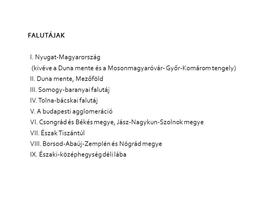 FALUTÁJAK I. Nyugat-Magyarország (kivéve a Duna mente és a Mosonmagyaróvár- Győr-Komárom tengely) II. Duna mente, Mezőföld III. Somogy-baranyai falutá