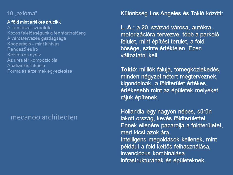 """mecanoo architecten 10 """"axióma A föld mint értékes árucikk A természet szeretete Közös felelősségünk a fenntarthatóság A várostervezés gazdagsága Kooperáció – mint kihívás Rendező és író Kézírás és nyelv Az üres tér kompozíciója Analízis és intuíció Forma és érzelmek egyeztetése Különbség Los Angeles és Tokió között: L."""