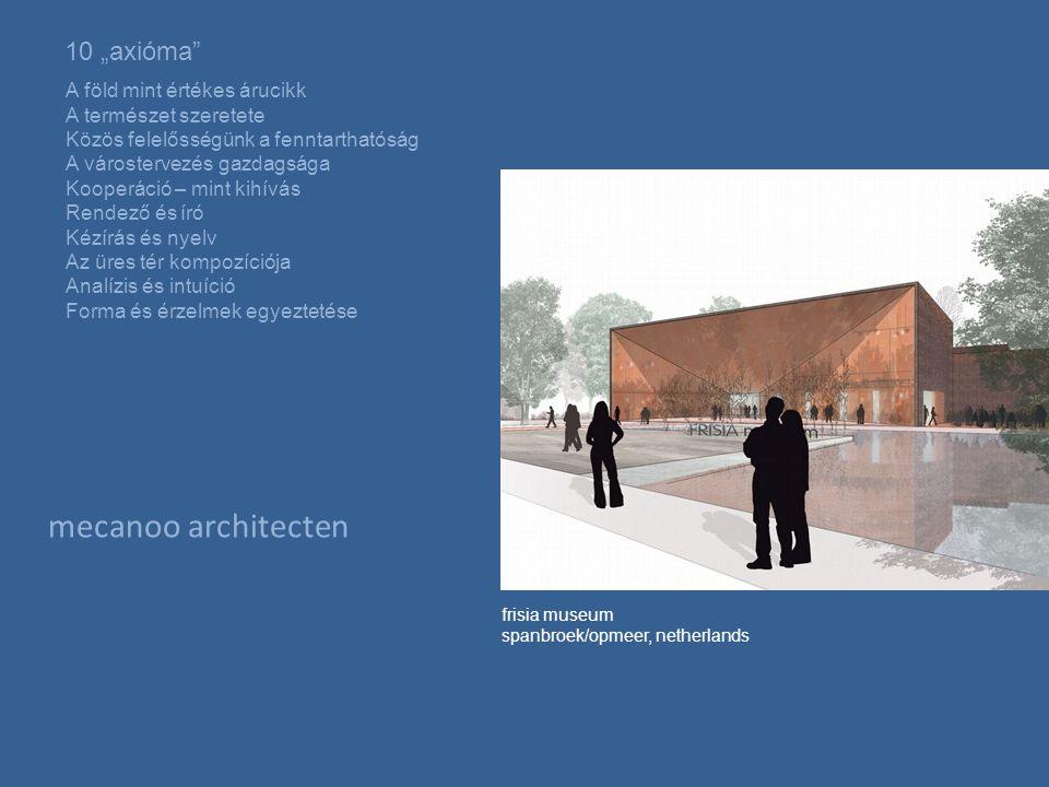 """mecanoo architecten frisia museum spanbroek/opmeer, netherlands 10 """"axióma A föld mint értékes árucikk A természet szeretete Közös felelősségünk a fenntarthatóság A várostervezés gazdagsága Kooperáció – mint kihívás Rendező és író Kézírás és nyelv Az üres tér kompozíciója Analízis és intuíció Forma és érzelmek egyeztetése"""