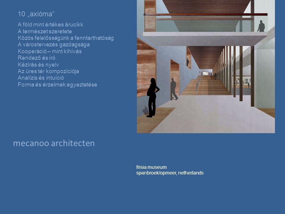 """mecanoo architecten 10 """"axióma A föld mint értékes árucikk A természet szeretete Közös felelősségünk a fenntarthatóság A várostervezés gazdagsága Kooperáció – mint kihívás Rendező és író Kézírás és nyelv Az üres tér kompozíciója Analízis és intuíció Forma és érzelmek egyeztetése frisia museum spanbroek/opmeer, netherlands"""