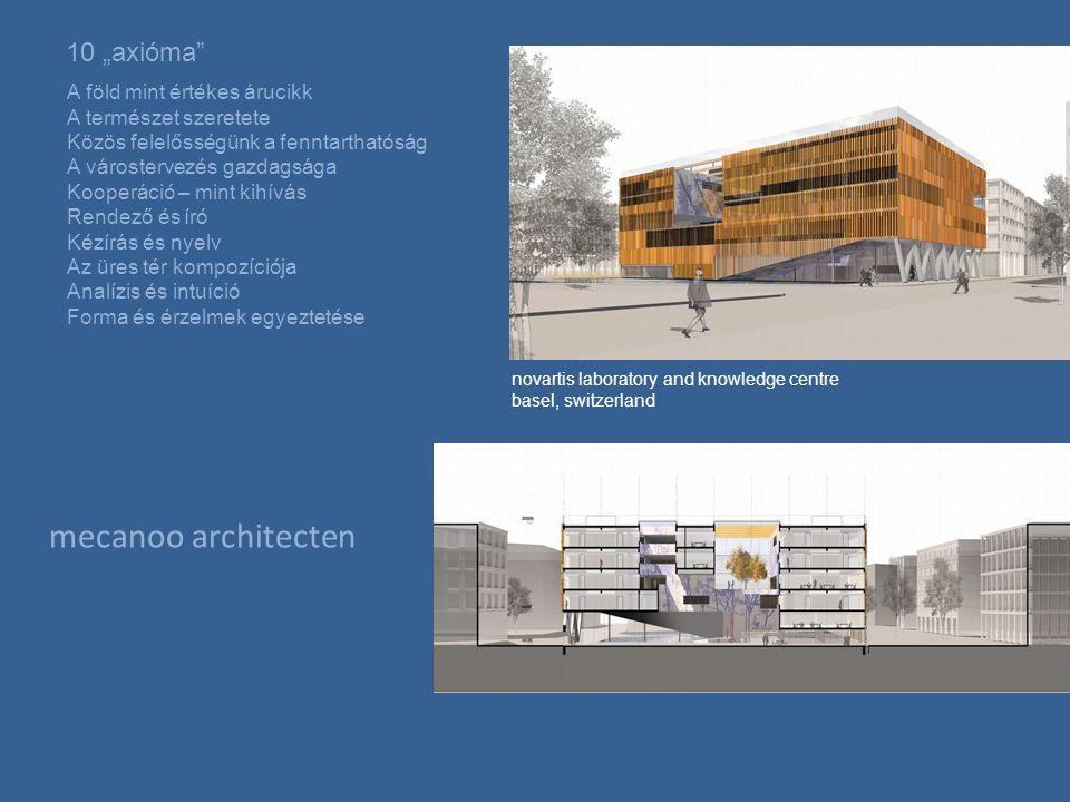 """mecanoo architecten 10 """"axióma A föld mint értékes árucikk A természet szeretete Közös felelősségünk a fenntarthatóság A várostervezés gazdagsága Kooperáció – mint kihívás Rendező és író Kézírás és nyelv Az üres tér kompozíciója Analízis és intuíció Forma és érzelmek egyeztetése novartis laboratory and knowledge centre basel, switzerland"""