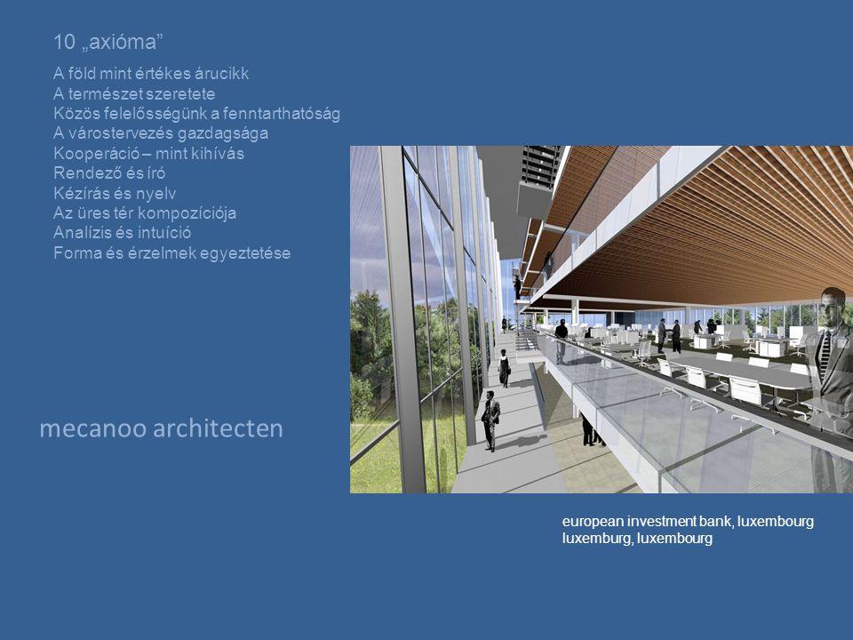 """mecanoo architecten 10 """"axióma A föld mint értékes árucikk A természet szeretete Közös felelősségünk a fenntarthatóság A várostervezés gazdagsága Kooperáció – mint kihívás Rendező és író Kézírás és nyelv Az üres tér kompozíciója Analízis és intuíció Forma és érzelmek egyeztetése european investment bank, luxembourg luxemburg, luxembourg"""